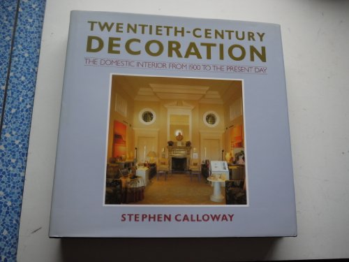 Twentieth-Century Decoration: The Domestic Interior From 1900 To The Present Day: Calloway, Stephen...