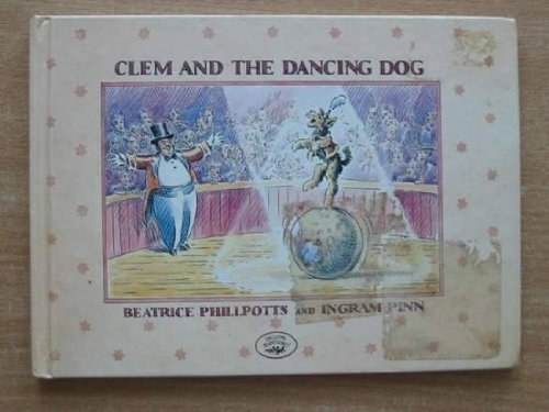 Clem and the Dancing Dog: Phillpotts, Beatrice, Pinn, Ingram