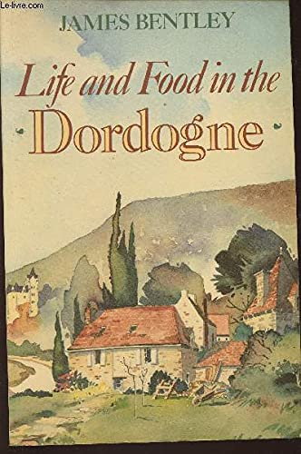 Life and Food in the Dordogne: Bentley James