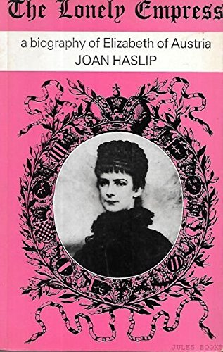 9780297791980: Lonely Empress: Life of Elizabeth, Empress of Austria