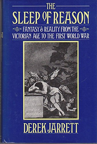 9780297792192: The Sleep of Reason: Fantasy and Reality from the Victorian Age to the First World War