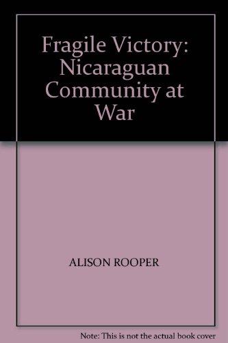 Fragile Victory : Nicaraguan Community at War: Rooper, Alison