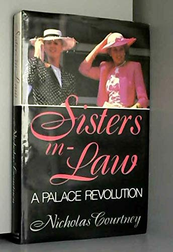 9780297792918: Sisters-in-law - The Palace Revolution: How Princess Diana and Sarah Ferguson Changed the Face of Royalty