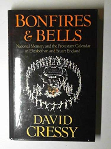 9780297793434: Bonfires and Bells: National Memory and the Protestant Calendar in Elizabethan and Stuart England