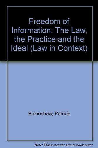 9780297793441: Freedom of Information: The Law, the Practice, and the Ideal (Law in Context)