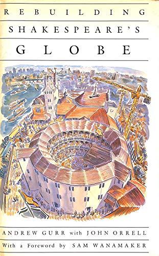 Rebuilding Shakespeare's Globe: Gurr, Andrew; Orrell,