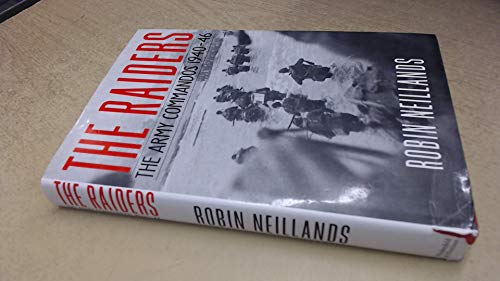 The Raiders: The Army Commandos 1940-46: Neillands, Robin
