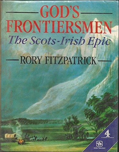 God's Frontiersmen: The Scots Irish Epic: Fitzpatrick, Rory