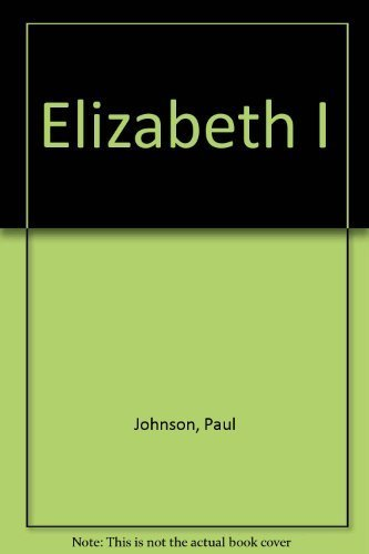 Elizabeth I: A Study in Power and Intellect: Johnson, Paul
