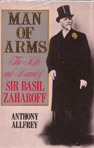 9780297795322: Man of Arms: Life and Legend of Sir Basil Zaharoff