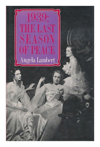 1939 the Last Season of Peace: Lambert, Angela