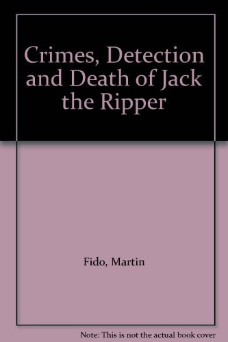 9780297795667: The Crimes, Detection and Death of Jack the Ripper
