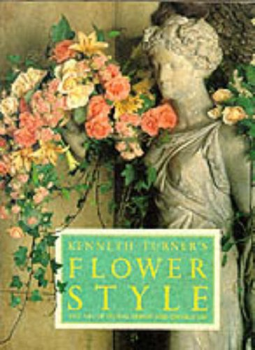 9780297796077: Kenneth Turner's Flower Style: The Art of Floral Design and Decoration