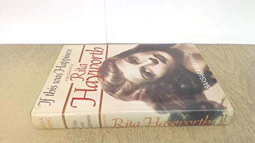 9780297796305: If This Was Happiness: Biography of Rita Hayworth