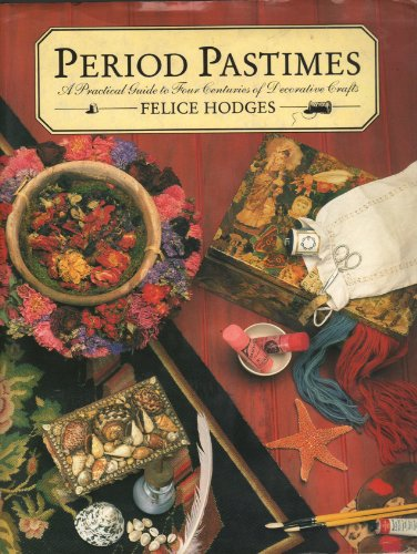 9780297796312: Period Pastimes: A Practical Guide to Four Centuries of Decorative Crafts