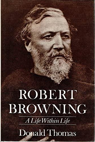 Robert Browning - A Life Within Life: Thomas, Donald