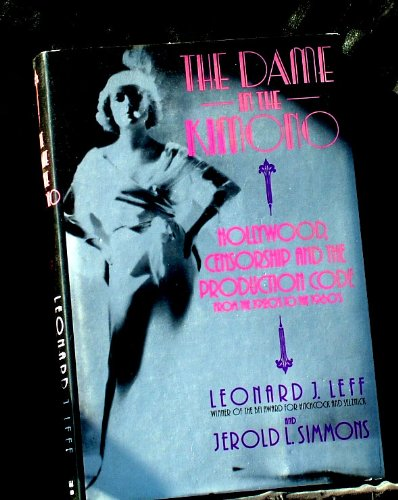The Dame in the Kimono; Hollywood Censorship and the Production Code, 1920-1960