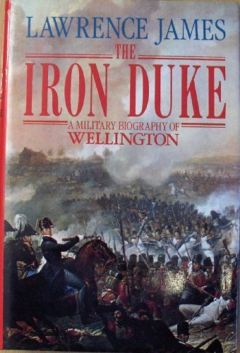 9780297810742: The Iron Duke: A Military Biography of Wellington