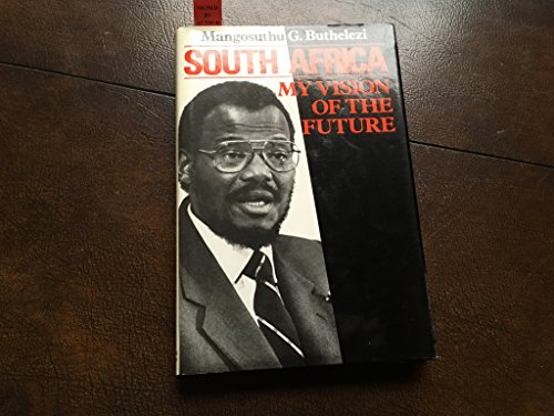South Africa : My Vision of Future: Buthelezi, Mangosuthu G.