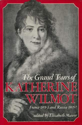9780297812234: The Grand Tours of Katherine Wilmot: France, 1801-3 and Russia, 1805-7