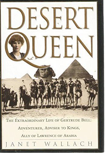 9780297812494: Desert Queen: Extraordinary Life of Gertrude Bell, Adventurer, Adviser to Kings, Ally of Lawrence of Arabia