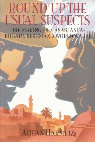 Round Up the Usual Suspects: The Making of Casablanca - Bogart, Bergman, & World War II: Aljean...