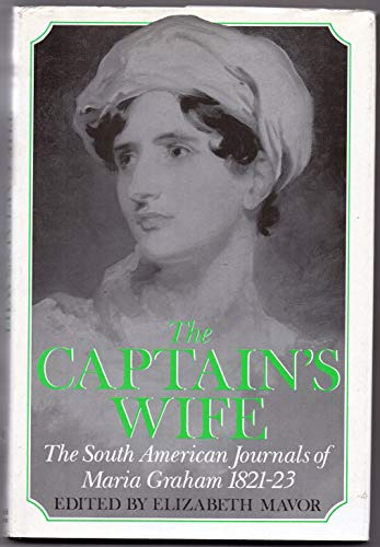 9780297812968: The Captain's Wife: The South American Journals of Maria Graham 1821-23
