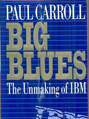 9780297813156: Big Blues: The Unmaking of IBM.