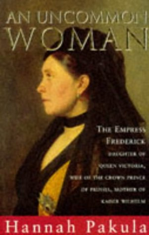AN UNCOMMON WOMAN. the Empress Frederick, daughter of Queen Victoria, wife of the Crown Prince of...