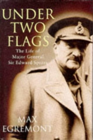 Under Two Flags: The Life of General Sir Edward Spears: Egremont, Max