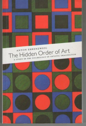 9780297813743: The Hidden order of Art : a study in the Psychology of Artistic Imagination