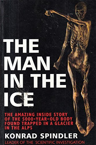 9780297814108: THE MAN IN THE ICE: THE PRESERVED BODY OF A NEOLITHIC MAN REVEALS THE SECRETS OF THE STONE AGE