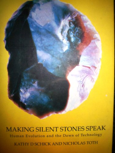 Making silent stones speak : human evolution and the dawn of technology.: Schick, Kathy D. & ...