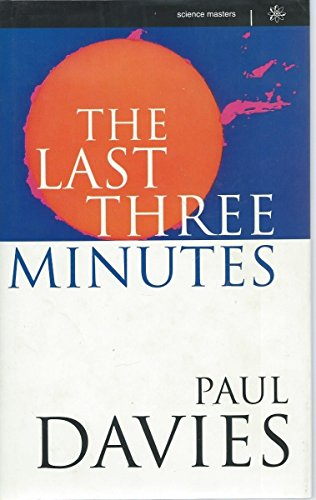 The Last Three Minutes: Conjectures about the Ultimate Fate of the Universe: Davies, Paul