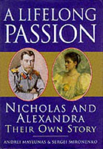 A Lifelong Passion. Nicolas and Alexandra. Their Own Story.: Maylunas, Andrei; Mironenko, Sergej