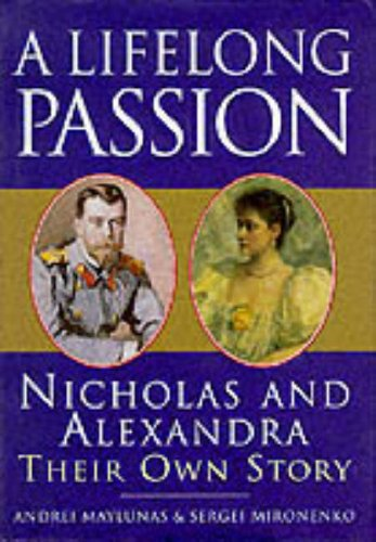 A Lifelong Passion: Nicholas and Alexandra, Their: Maylunas, Andrei; Mironenko,