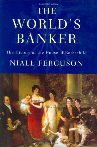 "The World's Banker â€"" The history of the House of Rothschild.: Ferguson, Niall."