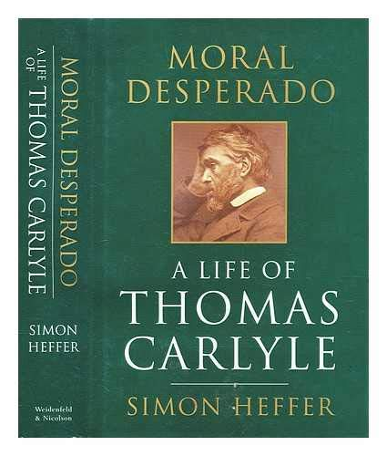 9780297815648: Moral Desperado: A Life of Thomas Carlyle