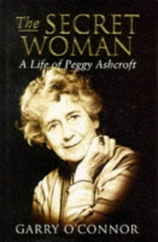 9780297815860: The Secret Woman: The Life Of Peggy Ashcroft