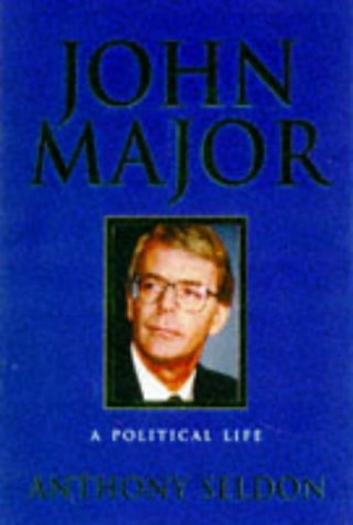 Major: A Political Life (SCARCE HARDBACK FIRST EDITION, FIRST PRINTING SIGNED BY THE AUTHOR, ANTH...