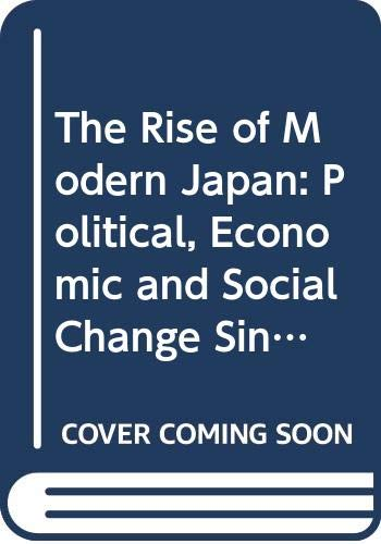9780297816294: The Rise of Modern Japan: Political, Economic and Social Change Since 1850