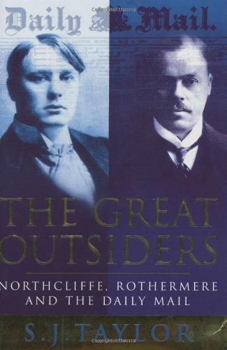 9780297816539: The Great Outsiders: Northcliffe, Rothermere and the Daily Mail