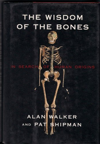 9780297816706: The Wisdom of Bones: In Search of Human Origins