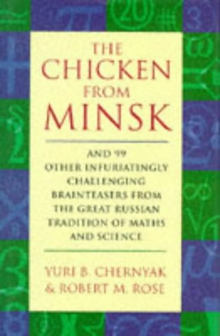 9780297816881: The Chicken From Minsk & 99 Other Infuriatinggly Challenging Brainteasers from the Great Russian Tradition of Maths & Science