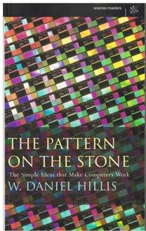 9780297816904: The Pattern on the Stone. The Simple Ideas that Make Computers Work