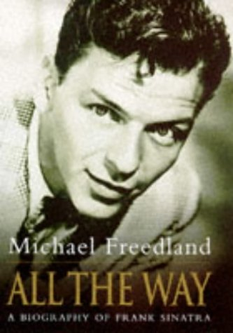 9780297817239: All the Way a Biography of Frank Sinatra
