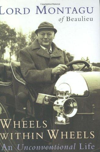 Wheels whitin wheels. An unconventional life.: Lord Montagu of Beaulieu, Edward