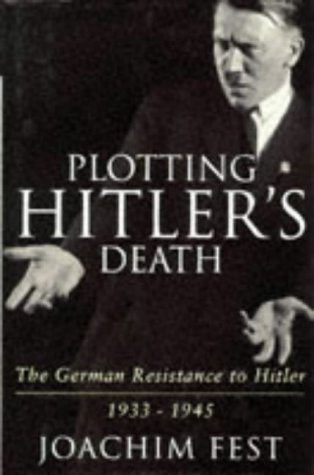 9780297817741: Plotting Hitler's Death : The German Resistance to Hitler, 1933-1945