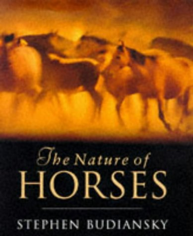 The Nature of Horses: Their Evolution, Intelligence and Behaviour (0297817795) by BUDIANSKY, Stephen