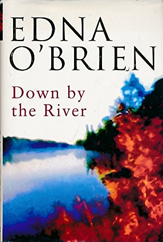 Down by the River (0297818066) by EDNA O'BRIEN